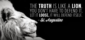 The truth is like a lion you don't have to defend it let it loose it will defend itself